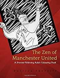 The Zen of Manchester United: A Stress-Relieving Adult Colouring Book: Volume 3 (The Zen of Football)