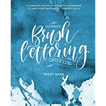 The Ultimate Brush Lettering Guide: A Complete Step-by-Step Creative Workbook to Jump-Start Modern Calligraphy Skills (English Edition)