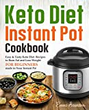 Keto Diet Instant Pot Cookbook: Amazingly Simple Keto Diet Instant Pot Recipes To Live On the Keto Lifestyle, Lose Weight and Feel Great (Keto Diet Cookbook)