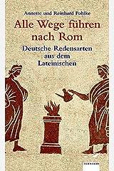 Alle Wege führen nach Rom: Deutsche Redensarten aus dem Lateinischen (Albatros im Patmos Verlagshaus) Gebundene Ausgabe