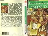La vie quotidienne des Aztèques a la veille de la conquête espagnole - Librairie Générale Française (LGF) - 01/02/1983