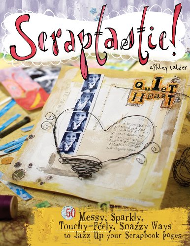 Scraptastic!: 50 Messy, Sparkly, Touch-Feely, Snazzy Ways to Jazz Up Your Scrapbook Pages (English Edition) -