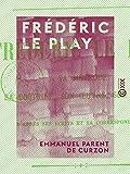 Frédéric Le Play: Sa méthode, sa doctrine, son oeuvre, son esprit, d'après ses écrits et sa correspondance (French Edition)