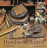Alte Handwerkskunst in Österreich: Noch mehr Wertvolles, Erlesenes, Besonderes