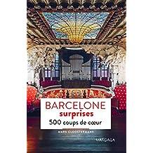 Barcelone surprises: 500 adresses insolites et coups de cœur pour découvrir la ville de Barcelone ! (Patrimoine régional)