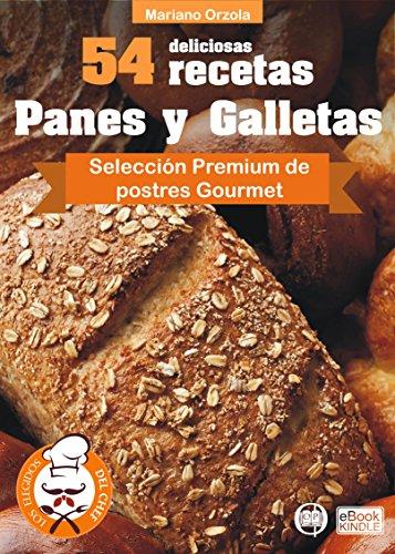 54 DELICIOSAS RECETAS - PANES Y GALLETAS: Selección Premium de preparados Gourmet (Colección Los Elegidos del Chef nº 19)