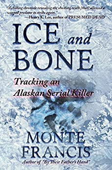 Ice and Bone: Tracking An Alaskan Serial Killer (English Edition) di [Francis, Monte]