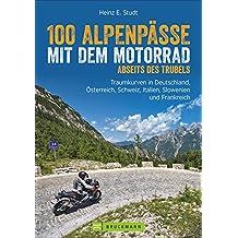 Motorradführer Alpen: 100 Alpenpässe abseits des Trubels. Unbekannte Strecken, Geheimtipps und einsame Traumstraßen in den West- und Ostalpen.