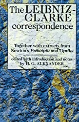 The Leibniz-Clarke Correspondence: Together Wiith Extracts from Newton's Principia and Opticks (Philosophy Classics)