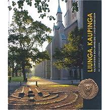Liunga. Kaupinga: Kulturhistoria Och Arkeologi I Linkopingsbygden: Kulturhistoria Och Arkeologi I Linkupingsbygden (Arkeologiska Undersökningar, Band 60)