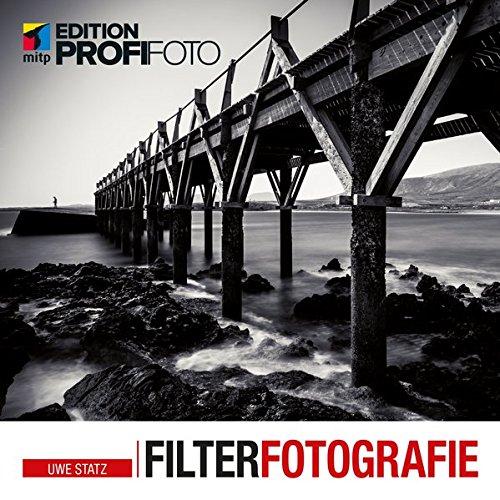 Filterfotografie: Inklusive einer Postkarte mit ND-Filter-Belichtungszeiten zum Nachschlagen (mitp Edition ProfiFoto) (Spezielle Filter)