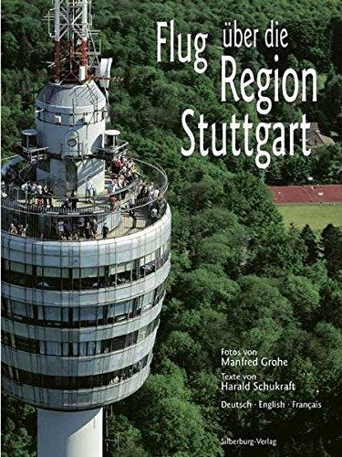Preisvergleich Produktbild Flug über die Region Stuttgart (Neuausgabe): Fotos von Manfred Grohe, Texte von Harald Schukraft. Deutsch – English – Français
