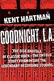 Goodnight, L.A.: Untold Tales from Inside Classic Rock's Legendary Recording Studios