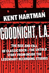 Goodnight, L.A.: Untold Tales from Inside Classic Rock's Legendary Recording Studios