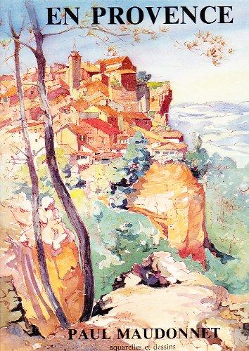 EN PROVENCE, carnet d'un amateur - Prface de Jean-Maurice rouquette (conservateur des Muses d'Arles)