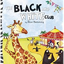 The Black and White Club (George the Giraffe and Friends) by Alice Hemming (2014-09-28)