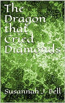 The Dragon that Cried Diamonds by [Bell, Susannah J.]