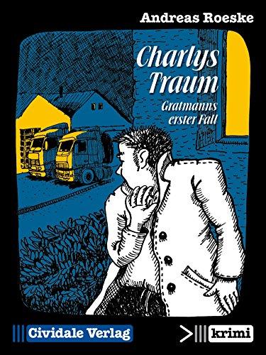 Charlys Traum: Gratmanns erster Fall (Cividale krimi 1)