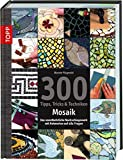 300 Tipps, Tricks & Techniken Mosaik: Das unentbehrliche Nachschlagewerk mit Antworten auf alle Fragen