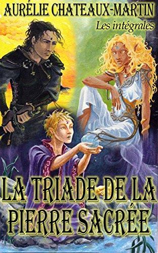 La Triade de la Pierre Sacrée - l'intégrale (French Edition)