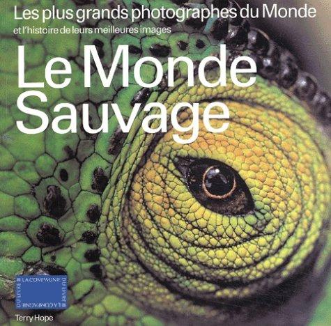 Le monde sauvage : Les plus grands photographes du monde et l'histoire de leurs meilleures images