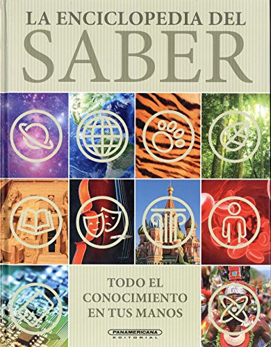 La enciclopedia del saber/ Know it All!: Todo El Conocimiento En Tus Manos / All the Knowledge in Your Hands