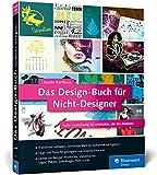 Das Design-Buch für Nicht-Designer: Gute Gestaltung ist einfacher