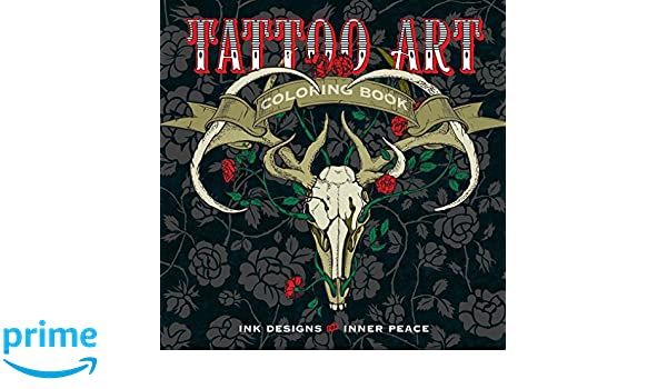 Buy Tattoo Art Coloring Book Ink Designs For Inner Peace Serene Online At Low Prices In India