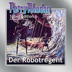 Der Robotregent: Perry Rhodan Silber Edition 6. Der 1. Zyklus. Die Dritte Macht