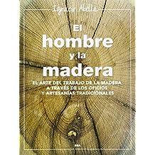 El Hombre Y La Madera (NO FICCIÓN 2 GENERAL)