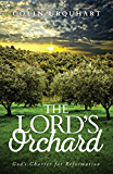 The Lord's Orchard: God's Charter for Reformation (English Edition)