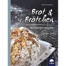 Brot, Brötchen & mehr: Glutenfrei backen! Wie denn sonst?