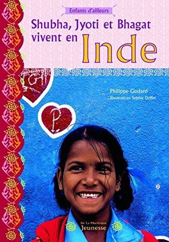 Shubha, Jyoti et Bhagat vivent en Inde par Philippe Godard, Sophie Duffet