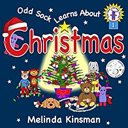 Odd Sock Learns About Christmas: A Christmas Story Book for Ages 5-8, Including Christmas Facts for Kids, and Christmas Crafts for Kids (Odd Sock Learning Series 1) by [Kinsman, Melinda]