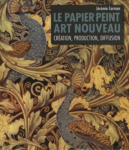Le papier peint Art nouveau : Création, production, diffusion