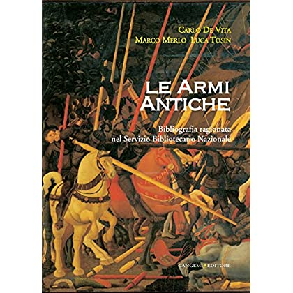 Le Armi Antiche: Bibliografia Ragionata Nel Servizio Bibliotecario Nazionale