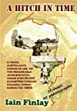 A Hitch In Time: A Young man's coming of age on two remarkable journeys hitch-hiking over 20,000 kilometres through Colonial Africa during the 1950s