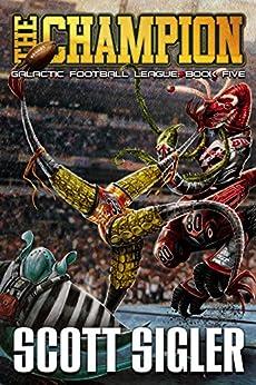 THE CHAMPION (Galactic Football League Book 5) (English Edition) par [Sigler, Scott]