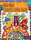 Wild Wool & Colorful Cotton Quilts: Patchwork & Applique Houses, Flowers, Vines & More