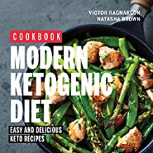 Modern Ketogenic Diet. Easy and Delicious Keto Recipes (cookbook) (Weight Loss Book 3) (English Edition)