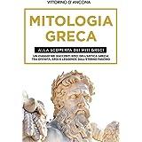 Mitologia Greca: Alla Scoperta dei Miti Greci. Un viaggio nei racconti epici dell'Antica Grecia tra Divinità, Eroi e Leggende