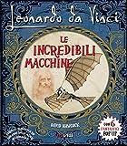 Leonardo da Vinci. Le incredibili macchine