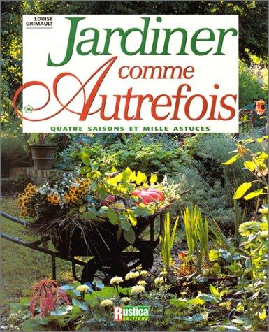 JARDINER COMME AUTREFOIS. Quatre saisons et mille astuces