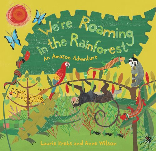 We're Roaming in the Rainforest: An Amazon Adventure (Travel the World)