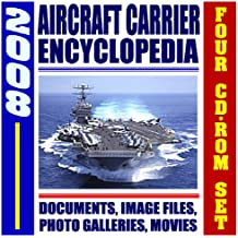 2008 U.S. Navy Aircraft Carrier Encyclopedia - Nuclear Supercarriers, Complete Coverage of Today's Fleet, Future Plans, History of Carriers, USS Reagan, Air Wings, Strike Groups (Four CD-ROM Set)