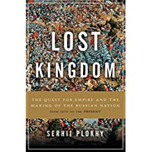 Lost Kingdom: The Quest for Empire and the Making of the Russian Nation (English Edition)