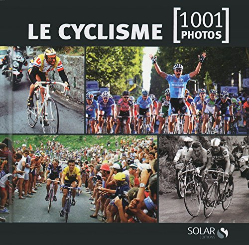 Le cyclisme en 1001 photos NE par Estérelle Payany