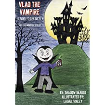 Vlad the Vampire Learns to Ask Nicely (My First Monster Book Book 1) (English Edition)