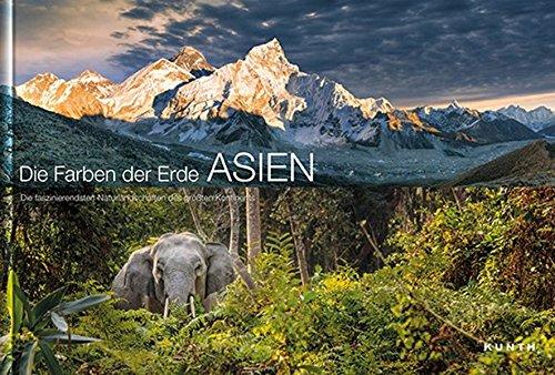 Bildband Asien, (Die Farben der Erde ASIEN: Die faszinierendsten Naturlandschaften des größten Kontinents (KUNTH Bildbände/Illustrierte Bücher))
