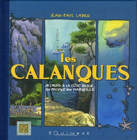 Les Calanques : De Cassis à la Côte Bl...